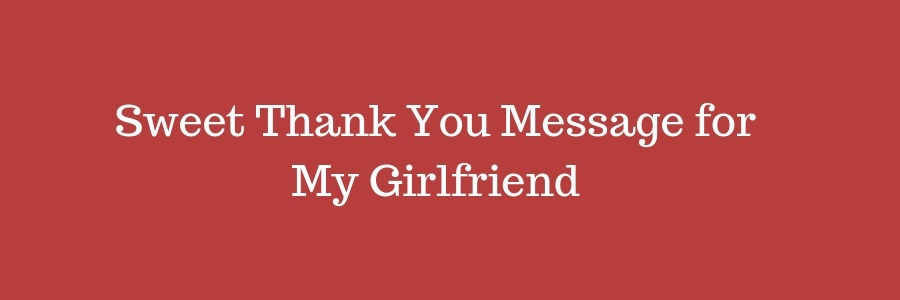 Sweet Thank You Message For My Girlfriend Pure Love Messages