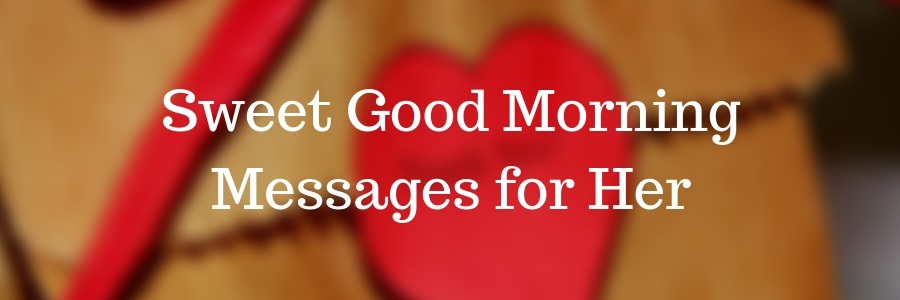 The sweetest good morning text for your girlfriend