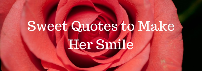 Sweet Quotes to Make Her Smile in 2019 - Pure Love Messages