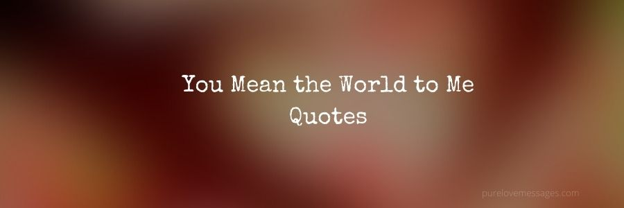 Quotes what you me mean to Cute 80+