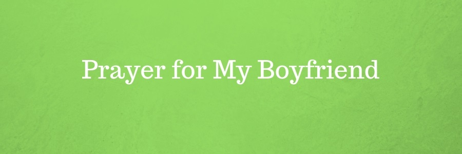 55+ Prayer for My Boyfriend - Pure Love Messages